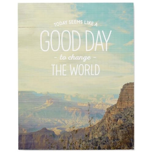 Good Day to Change the World Photography Wood Sign