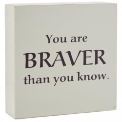 Braver Than You Know Wood Quote Sign