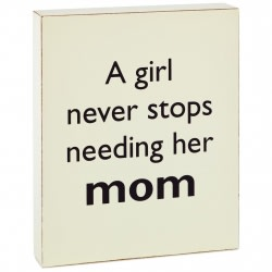 A Girl Needs Her Mom Wood Quote Block