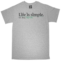 Life Is Simple Golf T-Shirt